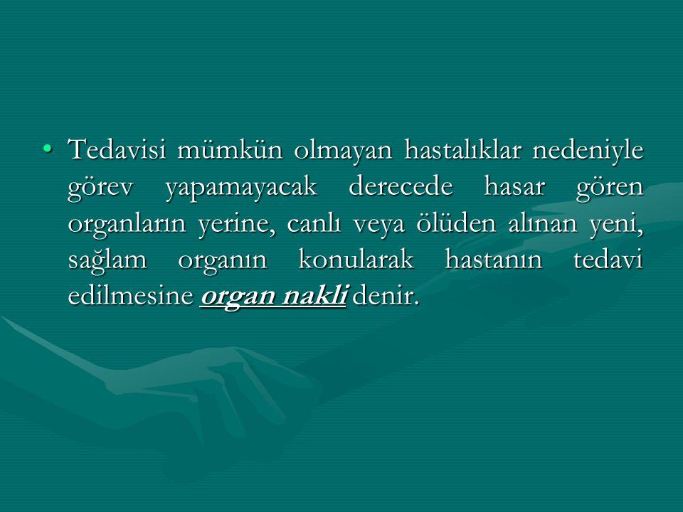 Ülkemizde nakli yapılan organlar:Ülkemizde nakli yapılan organlar:-Böbrek-Karaciğer-Kalp-Akciğer-Pankreas -İnce barsaktır.