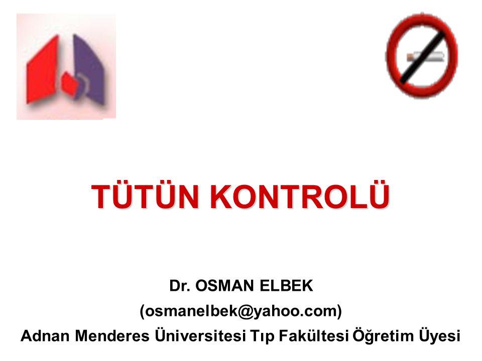 TÜTÜN KONTROLÜ Dr. OSMAN ELBEK (osmanelbek@yahoo.com) Adnan Menderes Üniversitesi Tıp Fakültesi Öğretim Üyesi