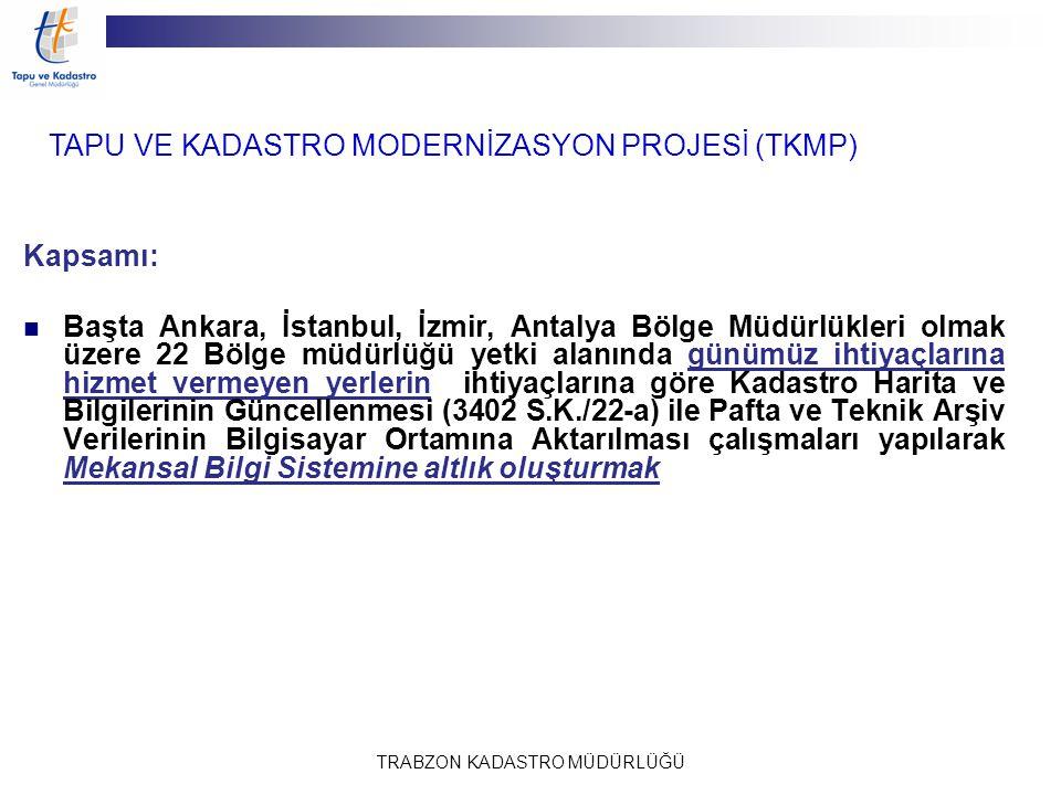 TRABZON KADASTRO MÜDÜRLÜĞÜ Kapsamı: Başta Ankara, İstanbul, İzmir, Antalya Bölge Müdürlükleri olmak üzere 22 Bölge müdürlüğü yetki alanında günümüz ih