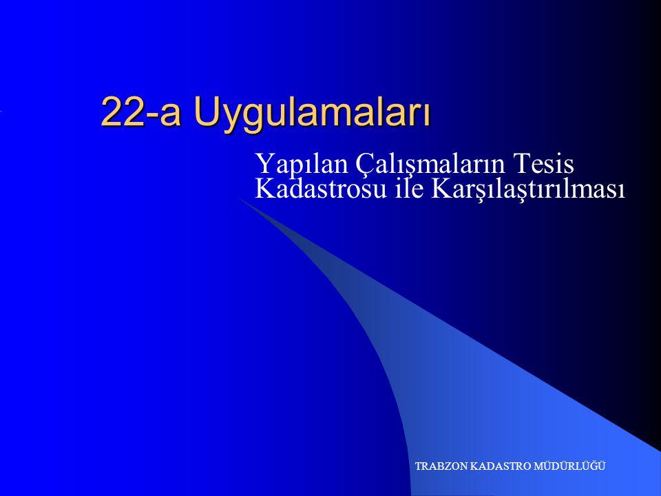 22-a Uygulamaları Yapılan Çalışmaların Tesis Kadastrosu ile Karşılaştırılması TRABZON KADASTRO MÜDÜRLÜĞÜ