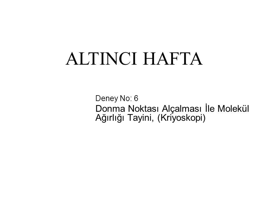 Deney No: 6 Donma Noktası Alçalması İle Molekül Ağırlığı Tayini, (Kriyoskopi) ALTINCI HAFTA