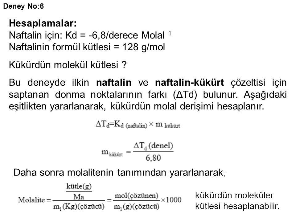 Hesaplamalar: Naftalin için: Kd = -6,8/derece Molal −1 Naftalinin formül kütlesi = 128 g/mol Kükürdün molekül kütlesi .