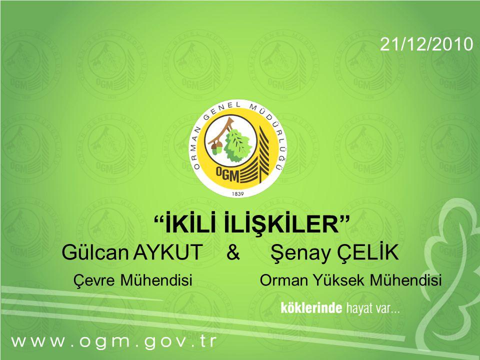 """""""İKİLİ İLİŞKİLER"""" Gülcan AYKUT & Şenay ÇELİK Çevre Mühendisi Orman Yüksek Mühendisi 21/12/2010"""