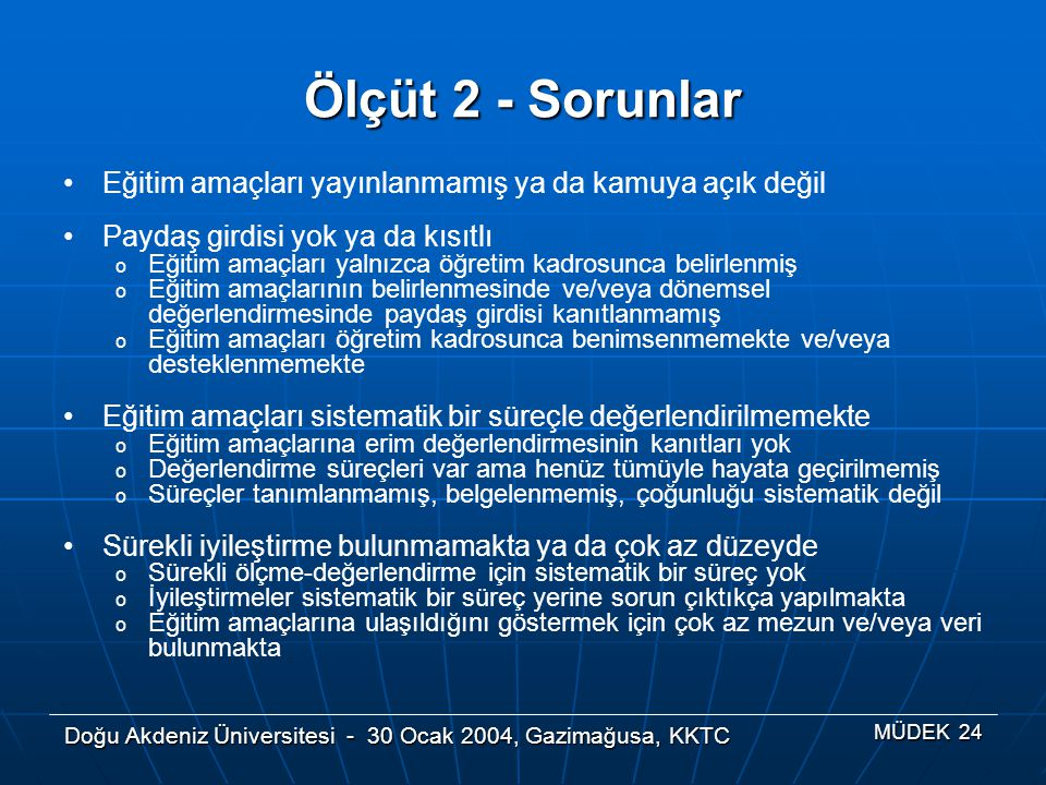 Doğu Akdeniz Üniversitesi - 30 Ocak 2004, Gazimağusa, KKTC MÜDEK 24 Ölçüt 2 - Sorunlar Eğitim amaçları yayınlanmamış ya da kamuya açık değil Paydaş gi