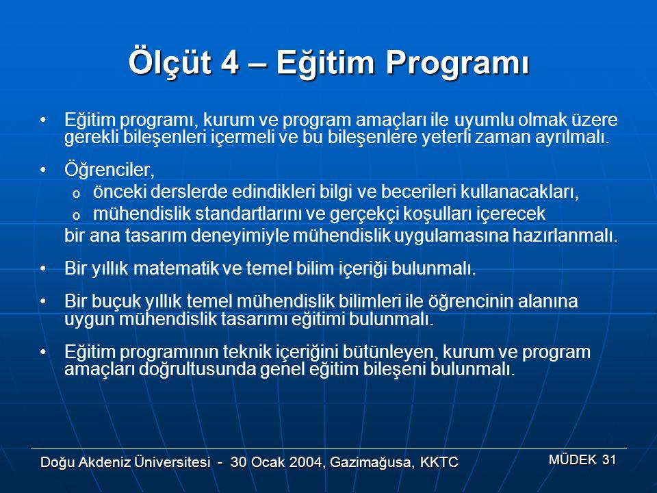 Doğu Akdeniz Üniversitesi - 30 Ocak 2004, Gazimağusa, KKTC MÜDEK 31 Ölçüt 4 – Eğitim Programı Eğitim programı, kurum ve program amaçları ile uyumlu ol