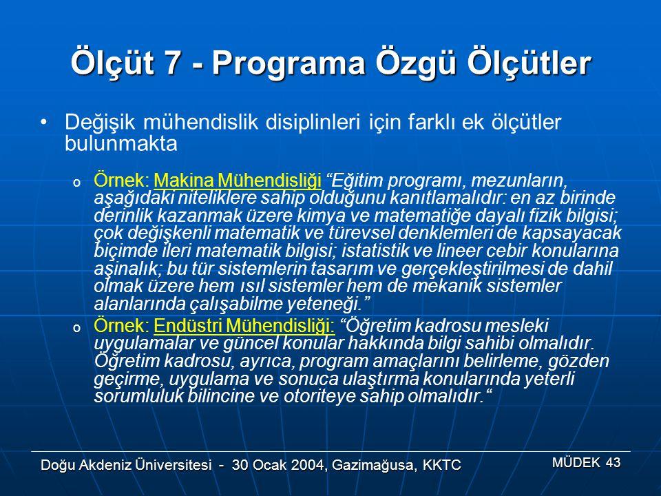 Doğu Akdeniz Üniversitesi - 30 Ocak 2004, Gazimağusa, KKTC MÜDEK 43 Ölçüt 7 - Programa Özgü Ölçütler Değişik mühendislik disiplinleri için farklı ek ö