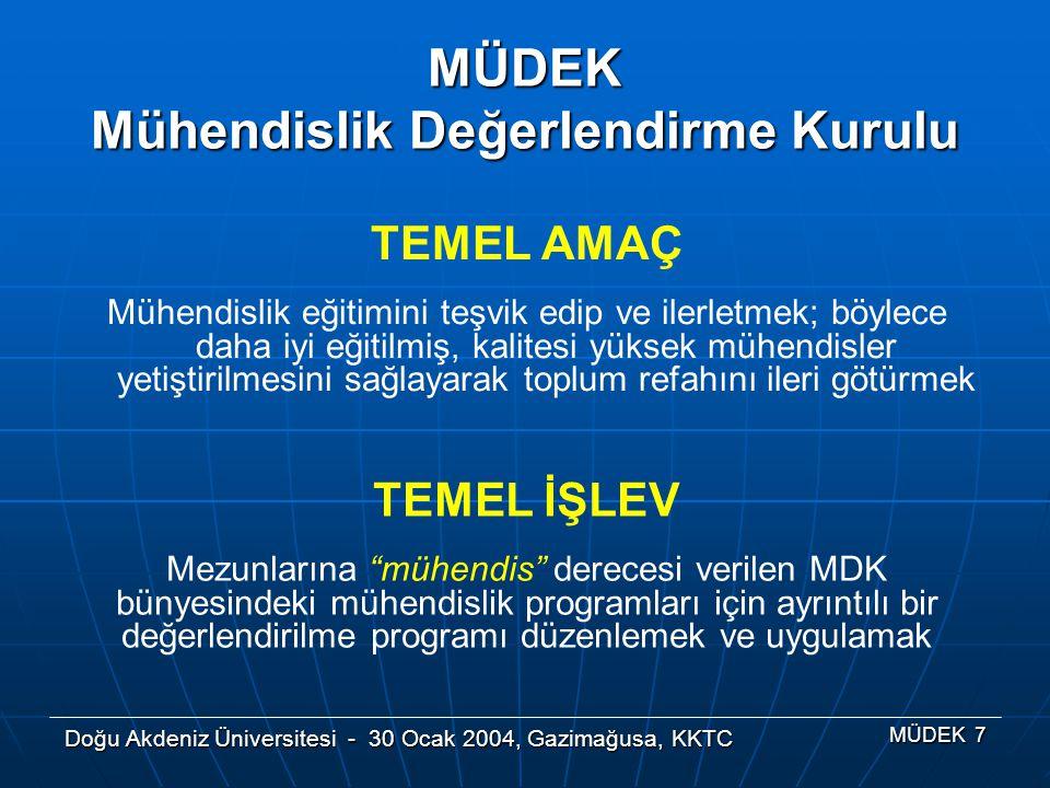 Doğu Akdeniz Üniversitesi - 30 Ocak 2004, Gazimağusa, KKTC MÜDEK 7 TEMEL AMAÇ Mühendislik eğitimini teşvik edip ve ilerletmek; böylece daha iyi eğitil
