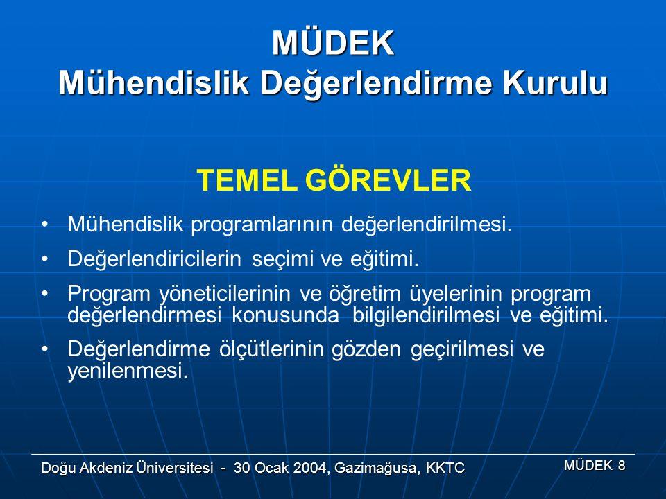 Doğu Akdeniz Üniversitesi - 30 Ocak 2004, Gazimağusa, KKTC MÜDEK 8 TEMEL GÖREVLER Mühendislik programlarının değerlendirilmesi. Değerlendiricilerin se