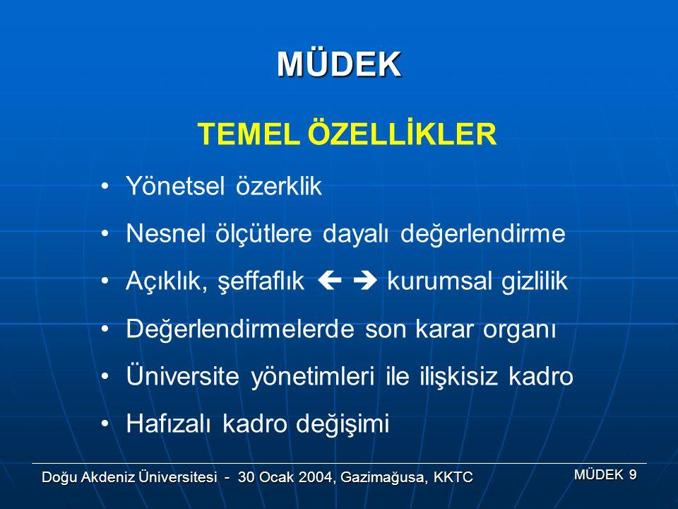 Doğu Akdeniz Üniversitesi - 30 Ocak 2004, Gazimağusa, KKTC MÜDEK 9 MÜDEK TEMEL ÖZELLİKLER Yönetsel özerklik Nesnel ölçütlere dayalı değerlendirme Açık