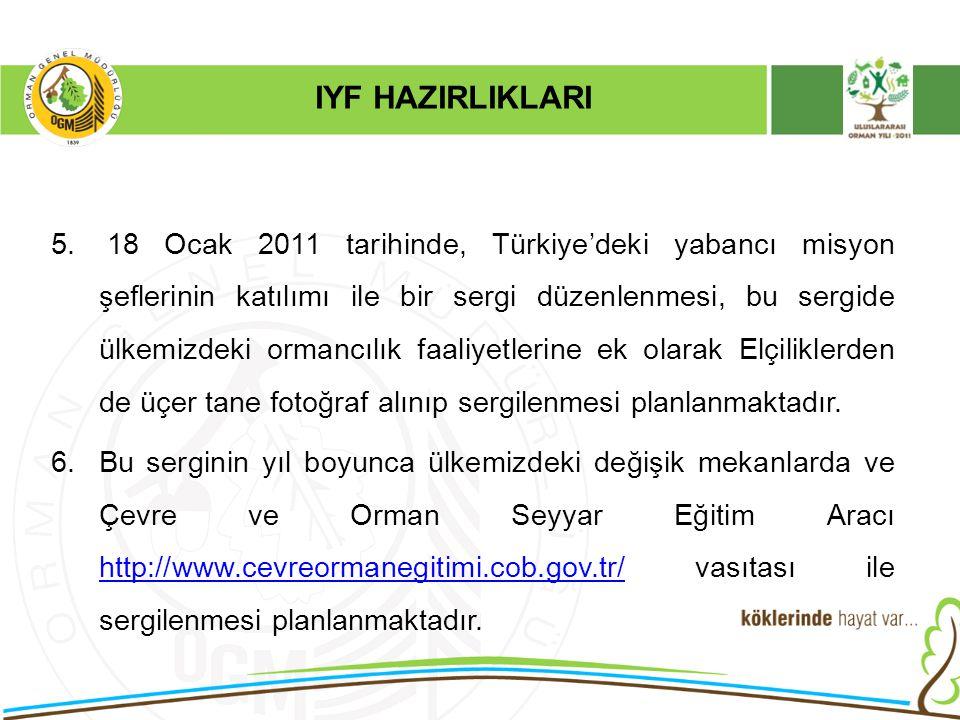 5. 18 Ocak 2011 tarihinde, Türkiye'deki yabancı misyon şeflerinin katılımı ile bir sergi düzenlenmesi, bu sergide ülkemizdeki ormancılık faaliyetlerin