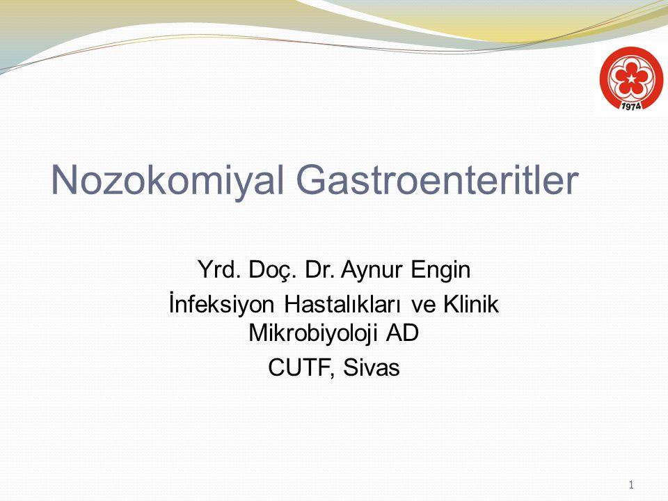 1 Nozokomiyal Gastroenteritler Yrd. Doç. Dr. Aynur Engin İnfeksiyon Hastalıkları ve Klinik Mikrobiyoloji AD CUTF, Sivas