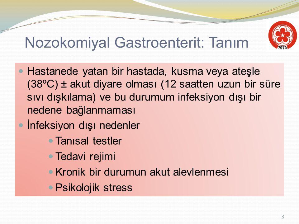 3 Nozokomiyal Gastroenterit: Tanım Hastanede yatan bir hastada, kusma veya ateşle (38ºC) ± akut diyare olması (12 saatten uzun bir süre sıvı dışkılama
