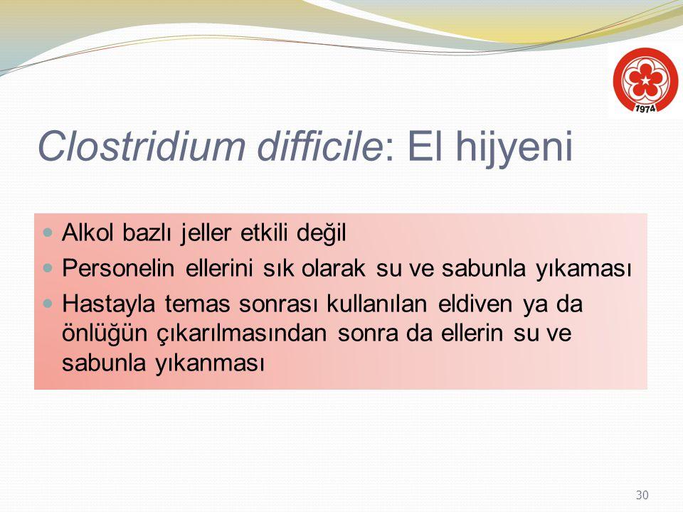 30 Clostridium difficile: El hijyeni Alkol bazlı jeller etkili değil Personelin ellerini sık olarak su ve sabunla yıkaması Hastayla temas sonrası kull
