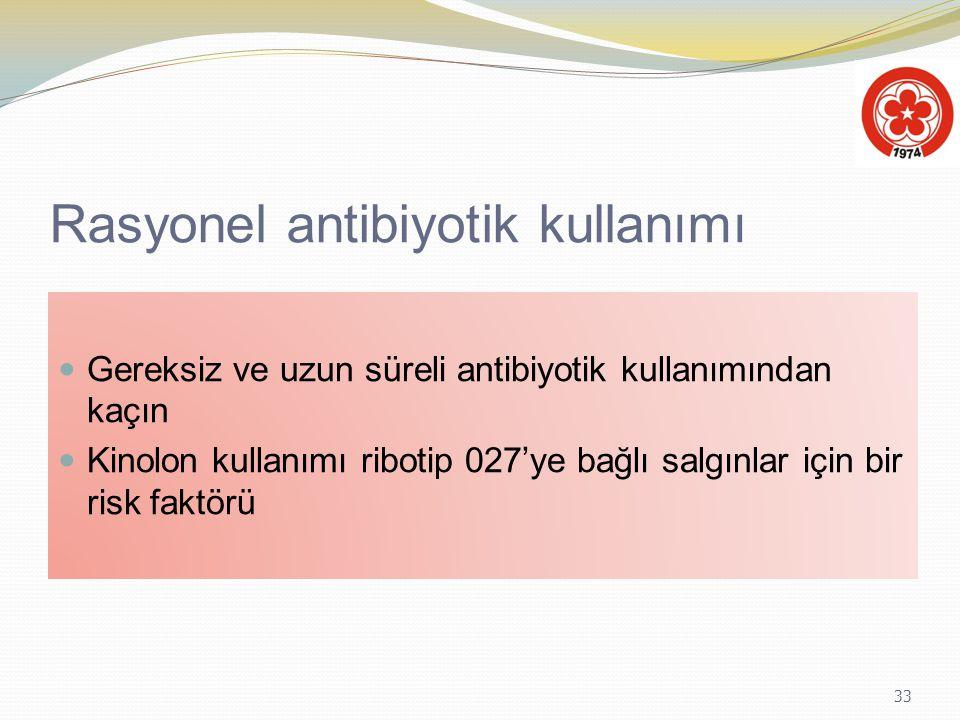 33 Rasyonel antibiyotik kullanımı Gereksiz ve uzun süreli antibiyotik kullanımından kaçın Kinolon kullanımı ribotip 027'ye bağlı salgınlar için bir ri