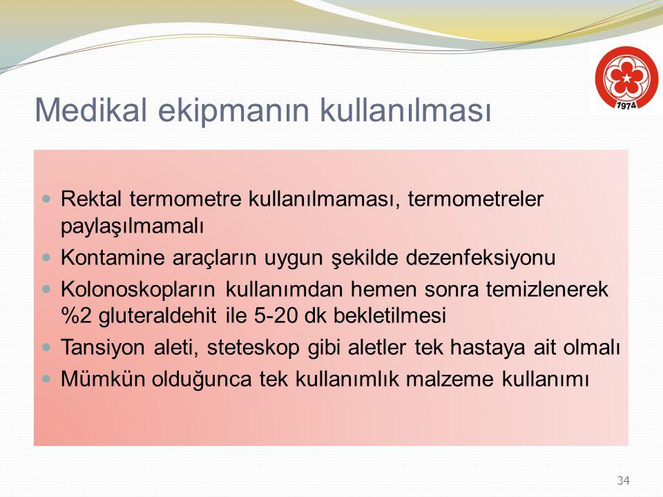 34 Medikal ekipmanın kullanılması Rektal termometre kullanılmaması, termometreler paylaşılmamalı Kontamine araçların uygun şekilde dezenfeksiyonu Kolo