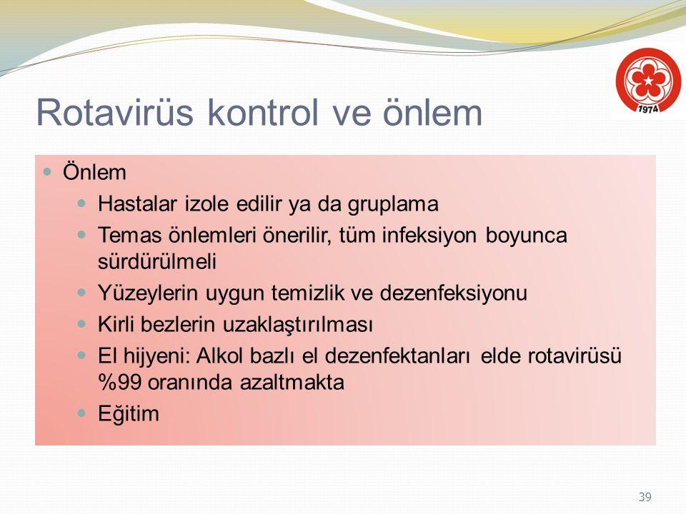 39 Rotavirüs kontrol ve önlem Önlem Hastalar izole edilir ya da gruplama Temas önlemleri önerilir, tüm infeksiyon boyunca sürdürülmeli Yüzeylerin uygu