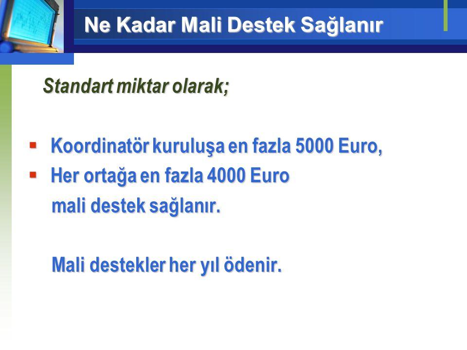 Ne Kadar Mali Destek Sağlanır Standart miktar olarak; Standart miktar olarak;  Koordinatör kuruluşa en fazla 5000 Euro,  Her ortağa en fazla 4000 Euro mali destek sağlanır.