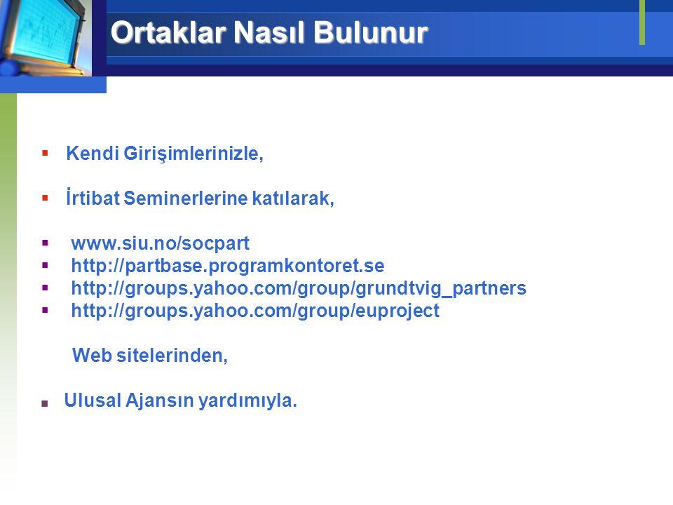 Ortaklar Nasıl Bulunur  Kendi Girişimlerinizle,  İrtibat Seminerlerine katılarak,   www.siu.no/socpart  http://partbase.programkontoret.se  http://groups.yahoo.com/group/grundtvig_partners  http://groups.yahoo.com/group/euproject Web sitelerinden, ■ Ulusal Ajansın yardımıyla.