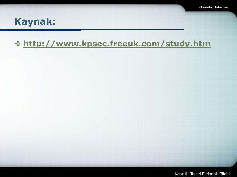 Konu II : Temel Elekronik Bilgisi Gömülü Sistemler Kaynak:  http://www.kpsec.freeuk.com/study.htm http://www.kpsec.freeuk.com/study.htm