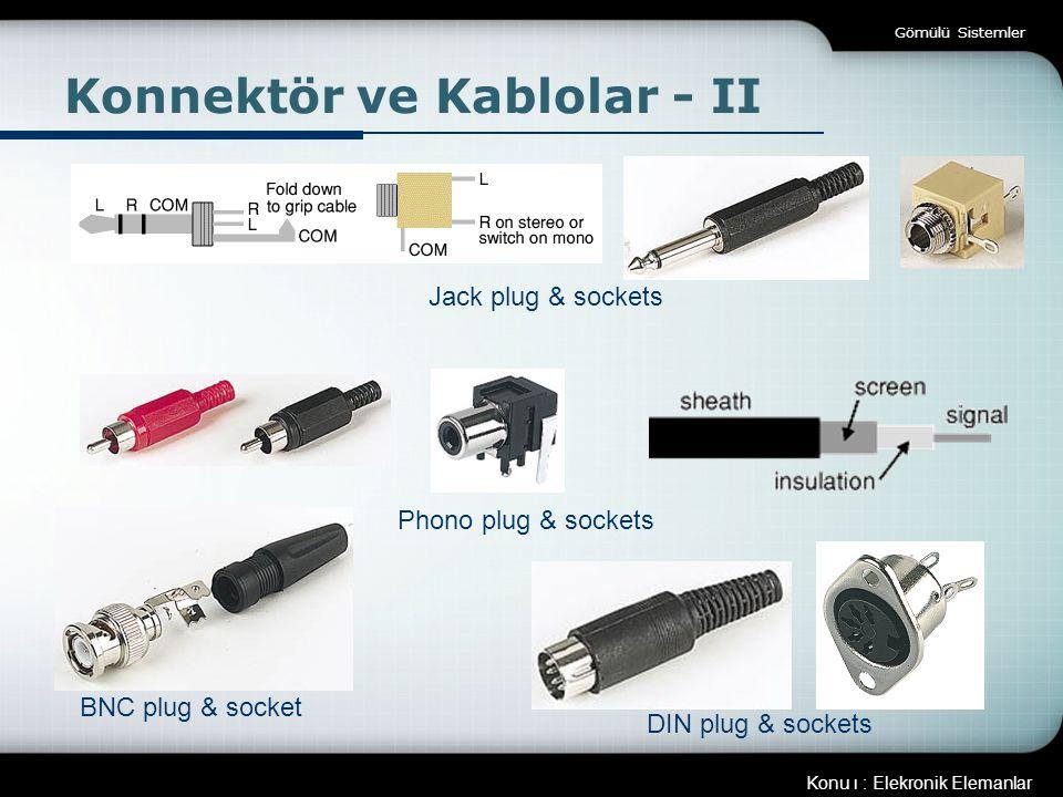 Konu ı : Elekronik Elemanlar Gömülü Sistemler Konnektör ve Kablolar - III D konnektörler IDC haberleşme kon.