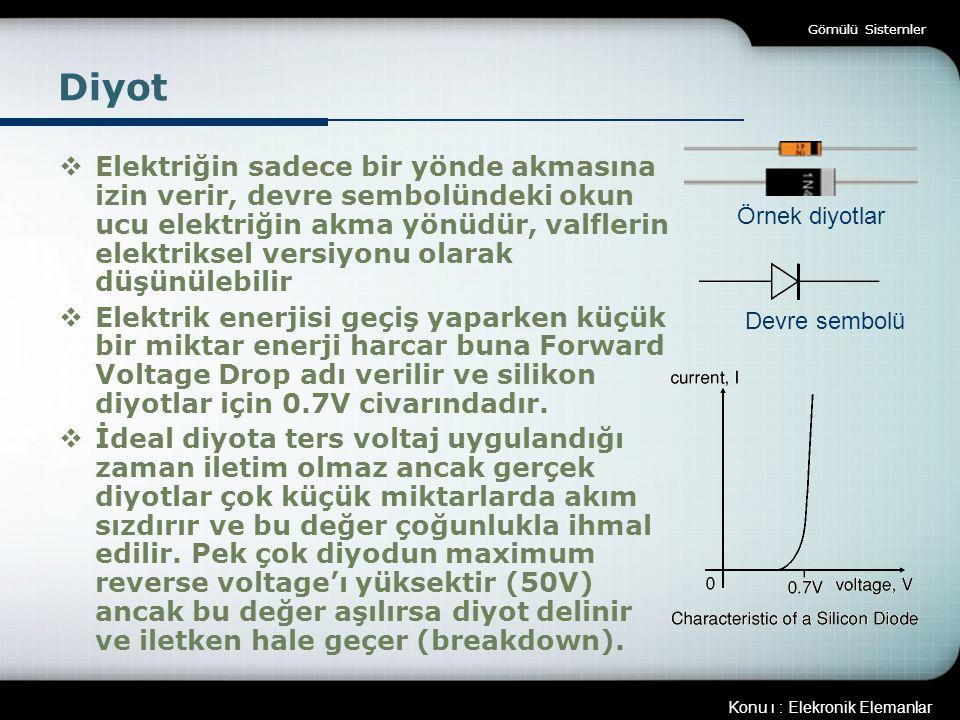 Konu ı : Elekronik Elemanlar Gömülü Sistemler Diyot - II  Devrede kullanırken yöne dikkat edilmelidir.