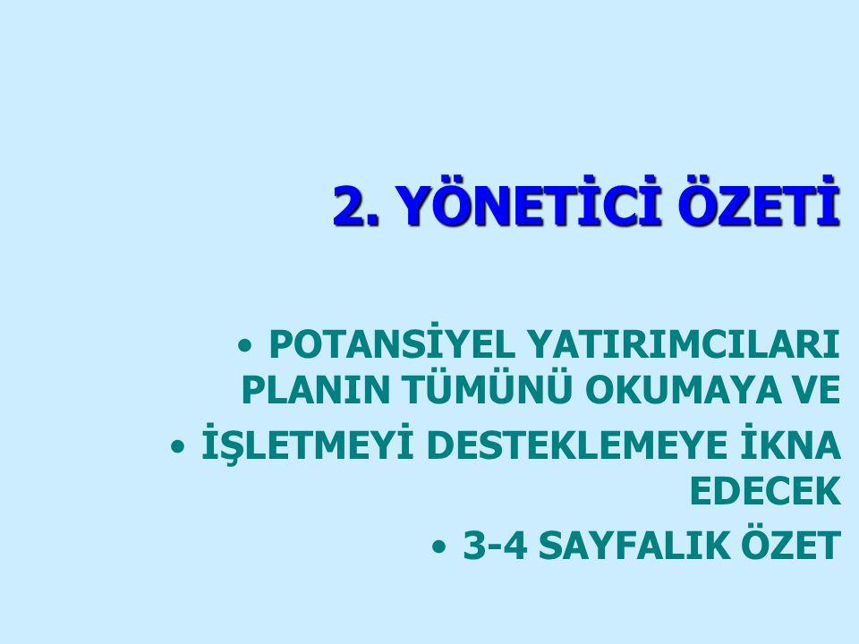 2. YÖNETİCİ ÖZETİ POTANSİYEL YATIRIMCILARI PLANIN TÜMÜNÜ OKUMAYA VE İŞLETMEYİ DESTEKLEMEYE İKNA EDECEK 3-4 SAYFALIK ÖZET