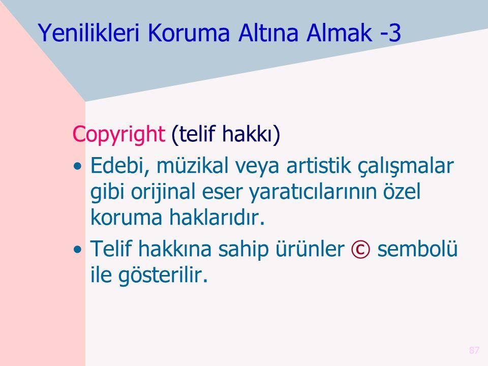 87 Copyright (telif hakkı) Edebi, müzikal veya artistik çalışmalar gibi orijinal eser yaratıcılarının özel koruma haklarıdır. Telif hakkına sahip ürün