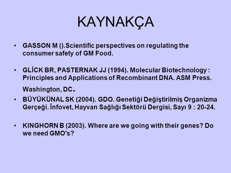 KAYNAKÇA GASSON M ().Scientific perspectives on regulating the consumer safety of GM Food. GLİCK BR, PASTERNAK JJ (1994). Molecular Biotechnology : Pr