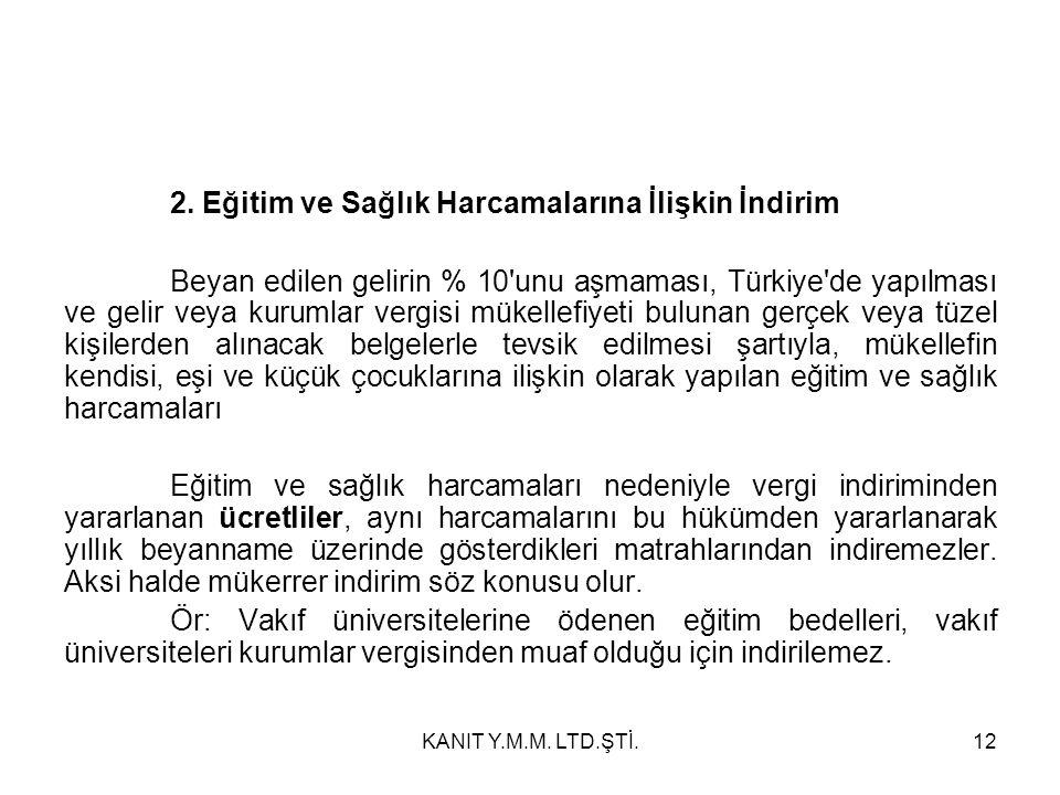 2. Eğitim ve Sağlık Harcamalarına İlişkin İndirim Beyan edilen gelirin % 10'unu aşmaması, Türkiye'de yapılması ve gelir veya kurumlar vergisi mükellef