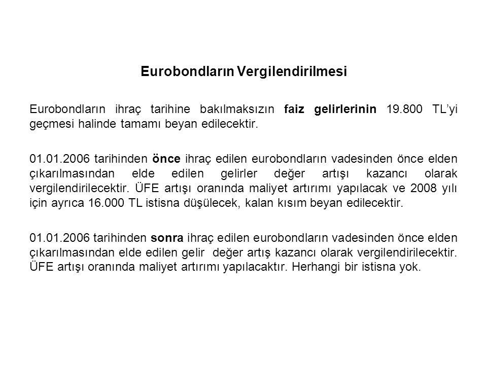 Eurobondların Vergilendirilmesi Eurobondların ihraç tarihine bakılmaksızın faiz gelirlerinin 19.800 TL'yi geçmesi halinde tamamı beyan edilecektir.