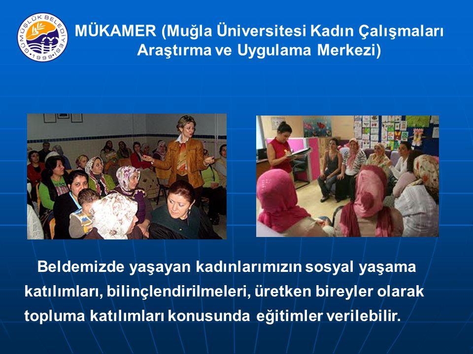 MÜKAMER (Muğla Üniversitesi Kadın Çalışmaları Araştırma ve Uygulama Merkezi) Beldemizde yaşayan kadınlarımızın sosyal yaşama katılımları, bilinçlendirilmeleri, üretken bireyler olarak topluma katılımları konusunda eğitimler verilebilir.