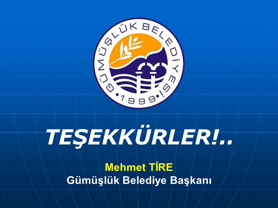 TEŞEKKÜRLER!.. Mehmet TİRE Gümüşlük Belediye Başkanı