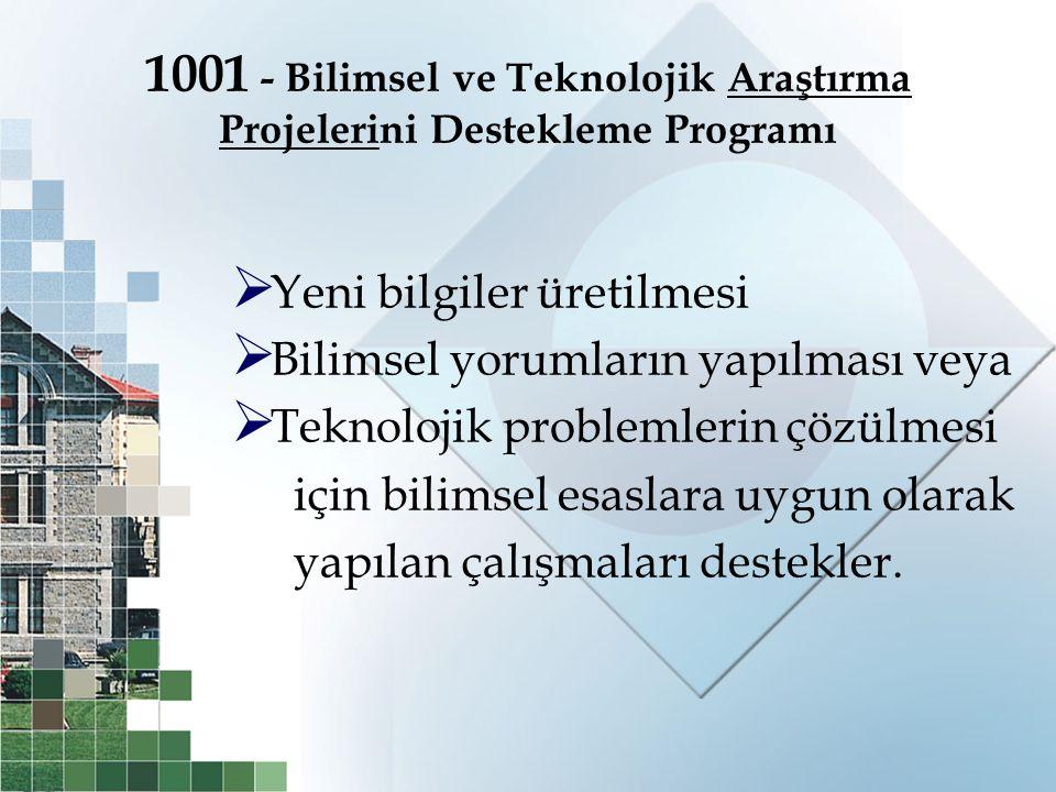 1001 - Bilimsel ve Teknolojik Araştırma Projelerini Destekleme Programı  Yeni bilgiler üretilmesi  Bilimsel yorumların yapılması veya  Teknolojik p