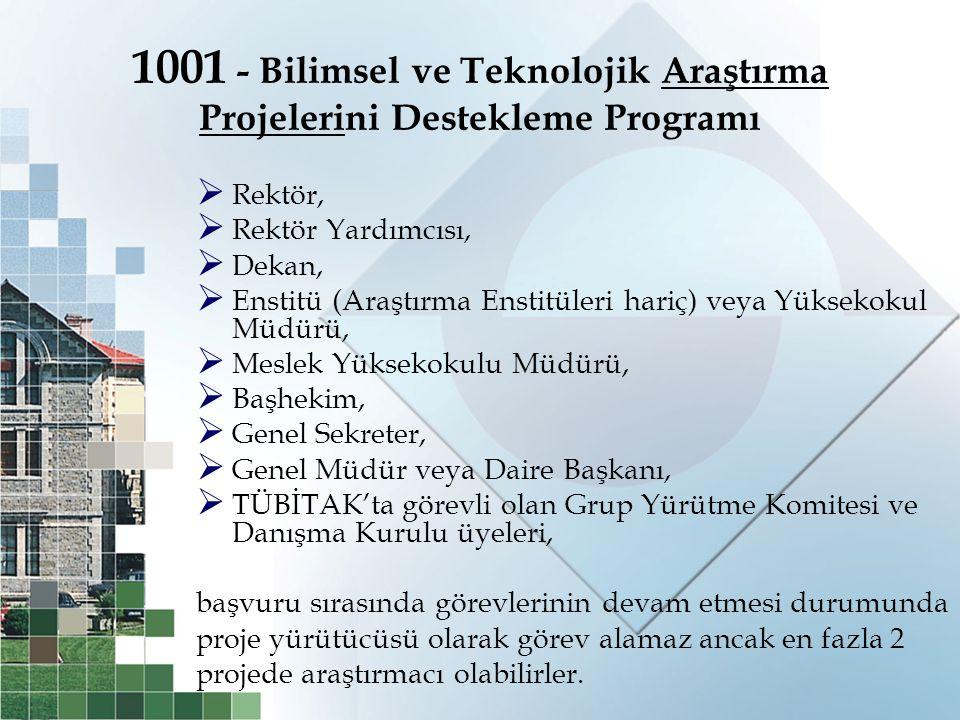 1001 - Bilimsel ve Teknolojik Araştırma Projelerini Destekleme Programı  Rektör,  Rektör Yardımcısı,  Dekan,  Enstitü (Araştırma Enstitüleri hariç