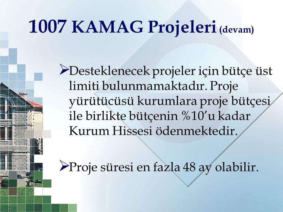 1007 KAMAG Projeleri (devam)  Desteklenecek projeler için bütçe üst limiti bulunmamaktadır. Proje yürütücüsü kurumlara proje bütçesi ile birlikte büt