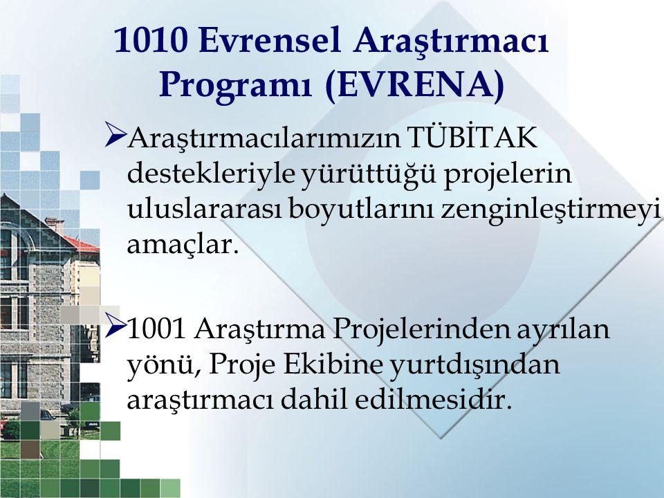 1010 Evrensel Araştırmacı Programı (EVRENA)  Araştırmacılarımızın TÜBİTAK destekleriyle yürüttüğü projelerin uluslararası boyutlarını zenginleştirmey