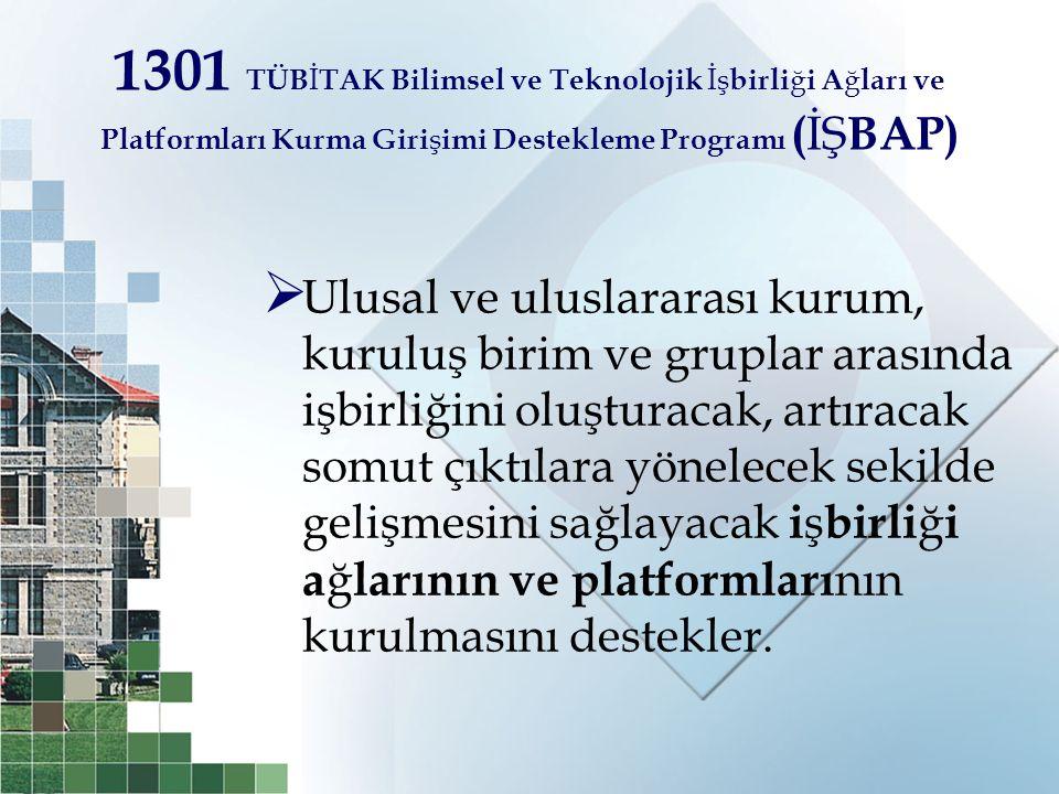 1301 TÜB İ TAK Bilimsel ve Teknolojik İş birli ğ i A ğ ları ve Platformları Kurma Giri ş imi Destekleme Programı ( İŞ BAP)  Ulusal ve uluslararası ku