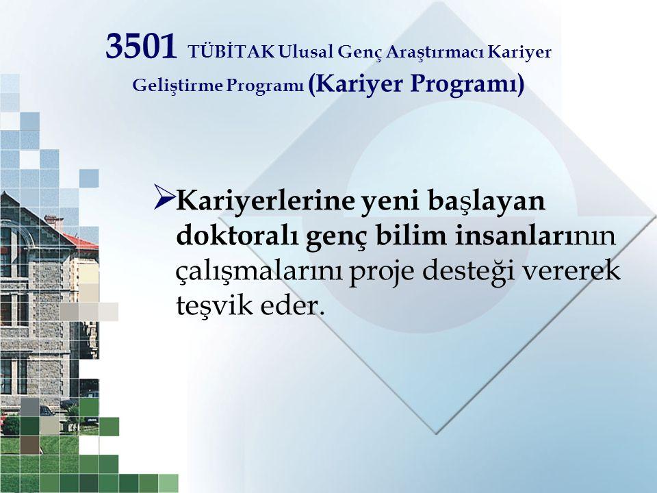 3501 TÜBİTAK Ulusal Genç Araştırmacı Kariyer Geliştirme Programı (Kariyer Programı)  Kariyerlerine yeni ba ş layan doktoralı genç bilim insanları nın