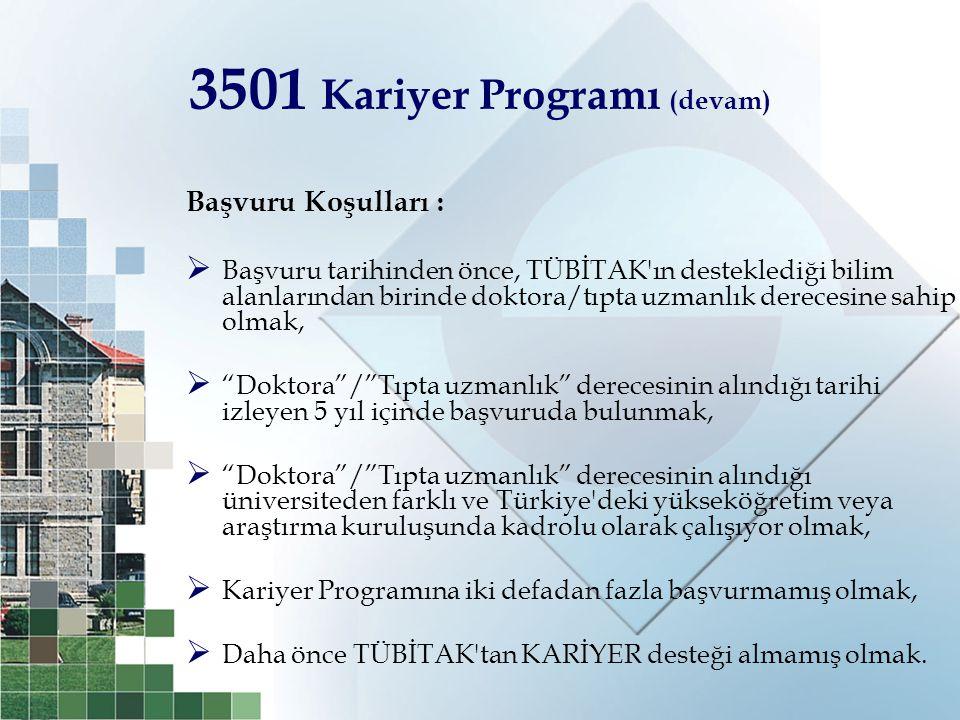3501 Kariyer Programı (devam) Başvuru Koşulları :  Başvuru tarihinden önce, TÜBİTAK'ın desteklediği bilim alanlarından birinde doktora/tıpta uzmanlık