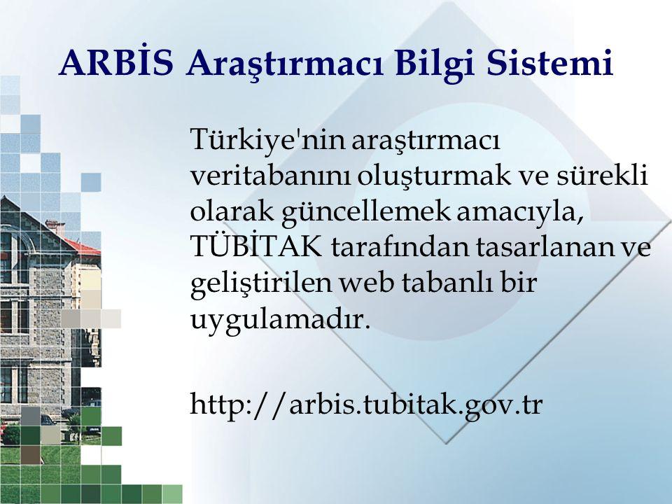 ARBİS Araştırmacı Bilgi Sistemi Türkiye'nin araştırmacı veritabanını oluşturmak ve sürekli olarak güncellemek amacıyla, TÜBİTAK tarafından tasarlanan