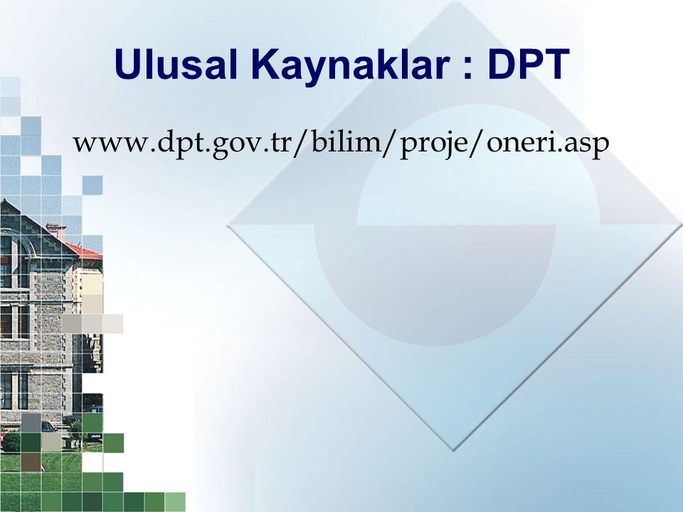 Ulusal Kaynaklar : DPT www.dpt.gov.tr/bilim/proje/oneri.asp