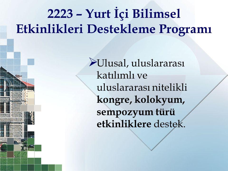 2223 – Yurt İçi Bilimsel Etkinlikleri Destekleme Programı  Ulusal, uluslararası katılımlı ve uluslararası nitelikli kongre, kolokyum, sempozyum türü