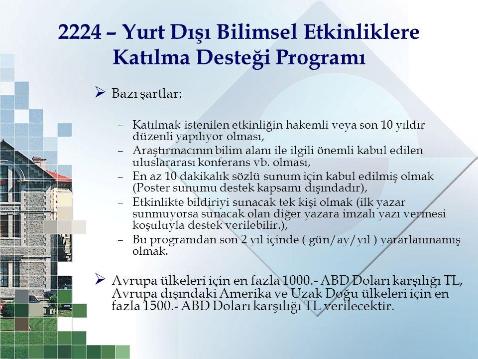 2224 – Yurt Dışı Bilimsel Etkinliklere Katılma Desteği Programı  Bazı şartlar: –Katılmak istenilen etkinliğin hakemli veya son 10 yıldır düzenli yapı