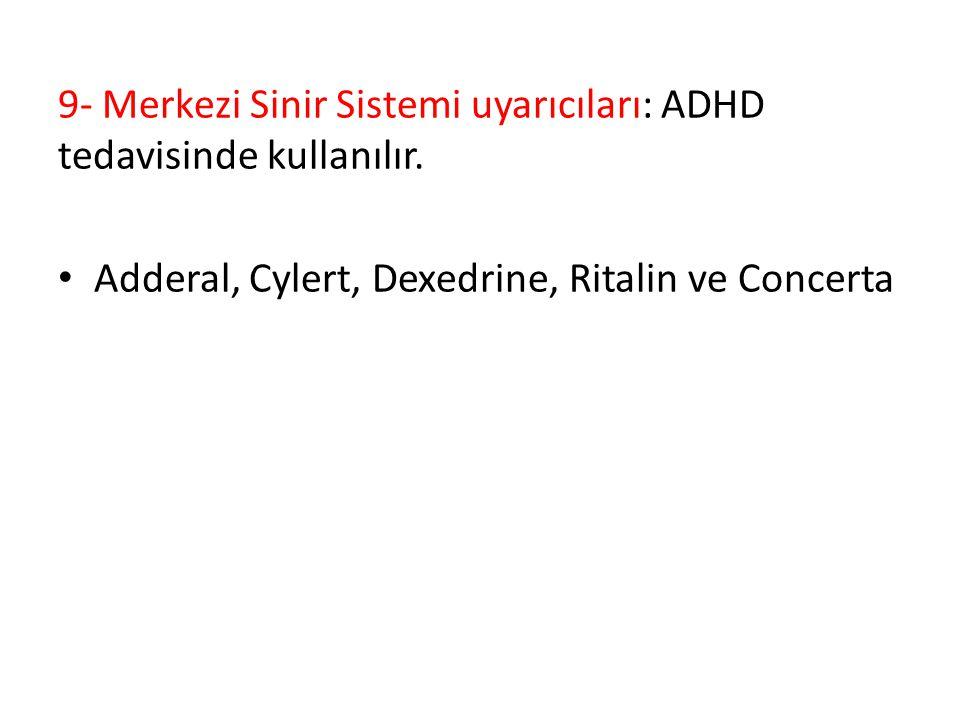 9- Merkezi Sinir Sistemi uyarıcıları: ADHD tedavisinde kullanılır. Adderal, Cylert, Dexedrine, Ritalin ve Concerta