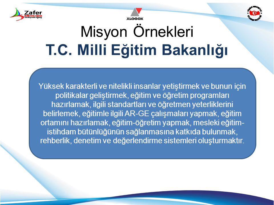 Misyon Örnekleri T.C. Milli Eğitim Bakanlığı Yüksek karakterli ve nitelikli insanlar yetiştirmek ve bunun için politikalar geliştirmek, eğitim ve öğre