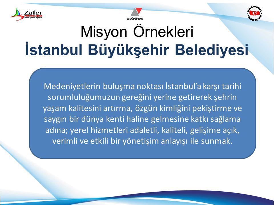 Misyon Örnekleri İstanbul Büyükşehir Belediyesi Medeniyetlerin buluşma noktası İstanbul'a karşı tarihi sorumluluğumuzun gereğini yerine getirerek şehr
