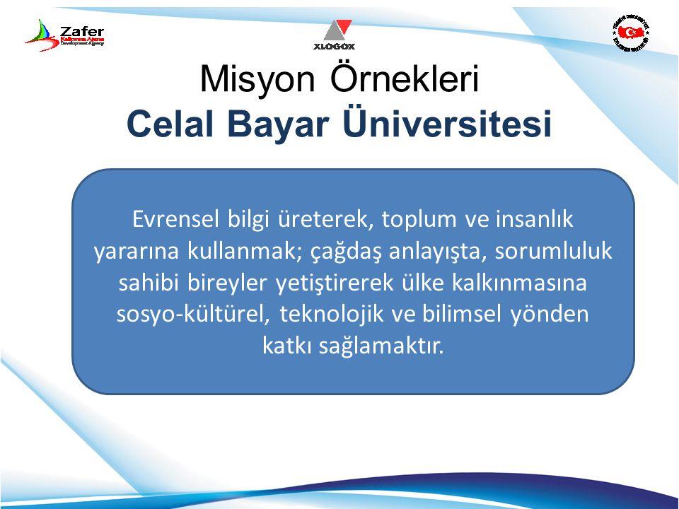 Misyon Örnekleri Celal Bayar Üniversitesi Evrensel bilgi üreterek, toplum ve insanlık yararına kullanmak; çağdaş anlayışta, sorumluluk sahibi bireyler