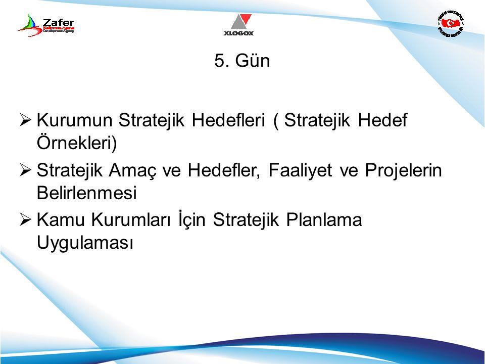 5. Gün  Kurumun Stratejik Hedefleri ( Stratejik Hedef Örnekleri)  Stratejik Amaç ve Hedefler, Faaliyet ve Projelerin Belirlenmesi  Kamu Kurumları İ