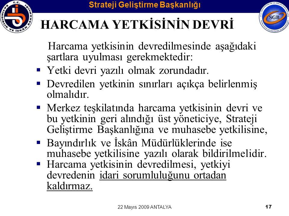 22 Mayıs 2009 ANTALYA17 HARCAMA YETKİSİNİN DEVRİ Harcama yetkisinin devredilmesinde aşağıdaki şartlara uyulması gerekmektedir:  Yetki devri yazılı ol