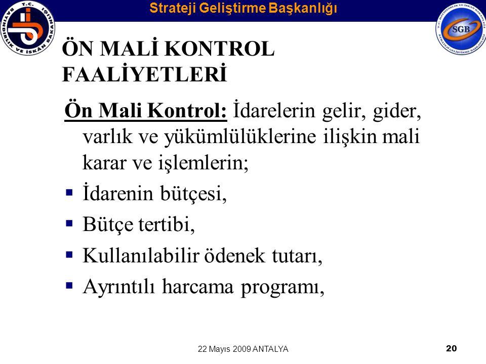 22 Mayıs 2009 ANTALYA20 ÖN MALİ KONTROL FAALİYETLERİ Ön Mali Kontrol: İdarelerin gelir, gider, varlık ve yükümlülüklerine ilişkin mali karar ve işleml